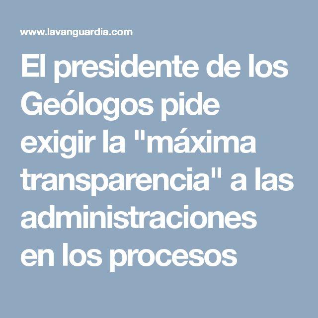 """El presidente de los Geólogos pide exigir la """"máxima transparencia"""" a las administraciones en los procesos"""