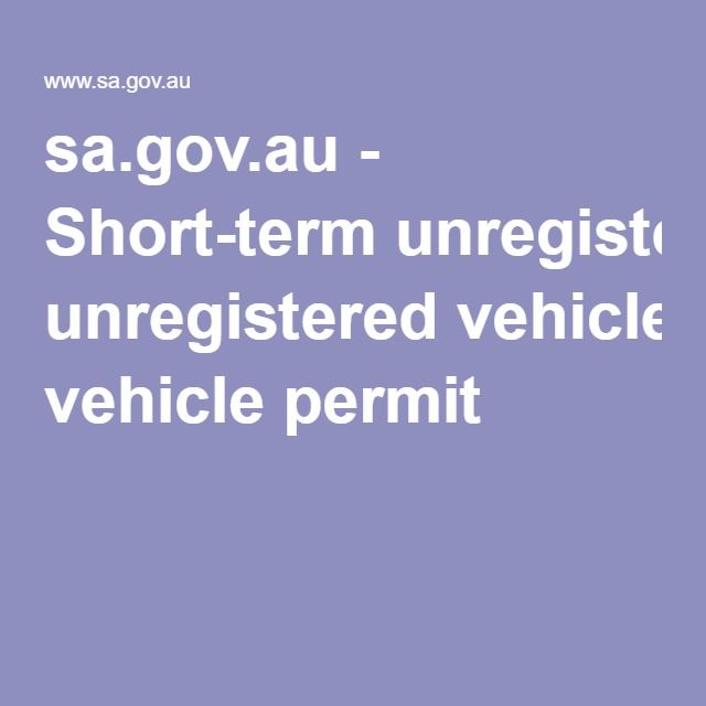 sa.gov.au - Short-term unregistered vehicle permit