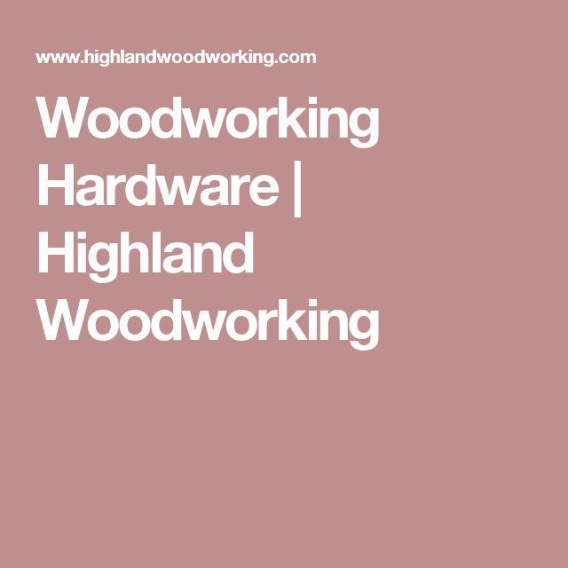 Woodworking Hardware   Highland Woodworking
