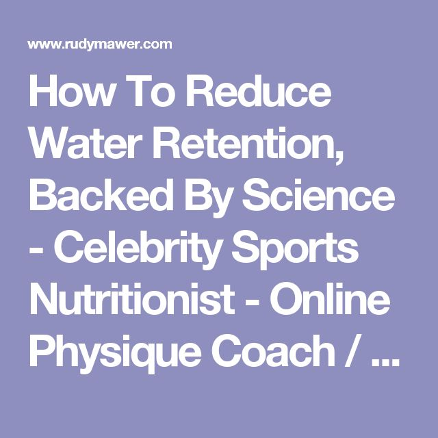 How To Reduce Water Retention, Backed By Science - Celebrity Sports Nutritionist - Online Physique Coach / Contest Prep - Online Personal Training - Rudy Mawer | Scientific Physique Coaching, Sports Nutrition, Elite Online Personal Trainer