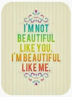everyone is beautiful in their own way .. don't judge yourself by other people's standards. You are amazing and perfectly you!