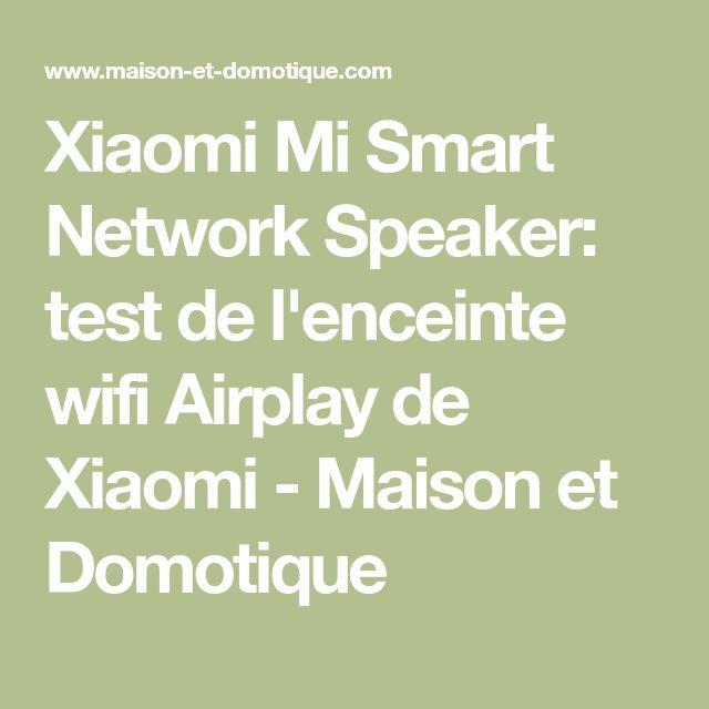 Xiaomi Mi Smart Network Speaker: test de l'enceinte wifi Airplay de Xiaomi - Maison et Domotique