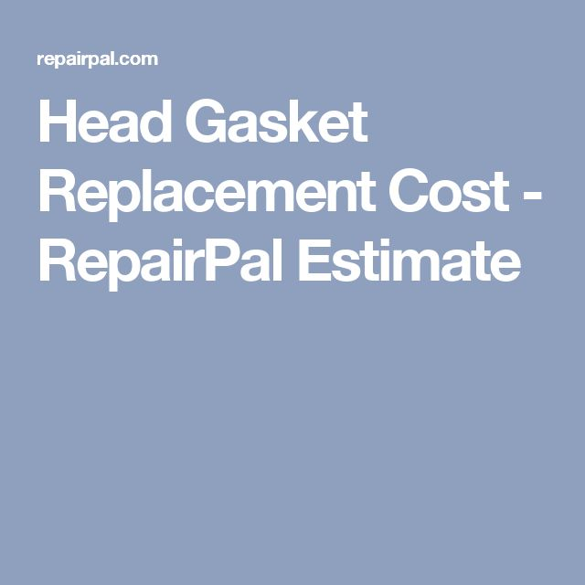 Head Gasket Replacement Cost - RepairPal Estimate