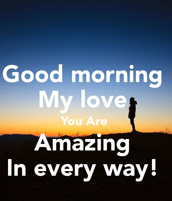 Good Morning My Love Images : Good morning my love you are amazing in every way poster