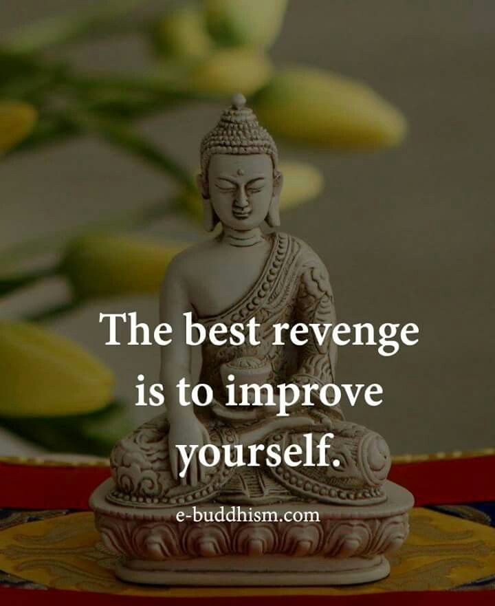 The best revenge is improve yourself.