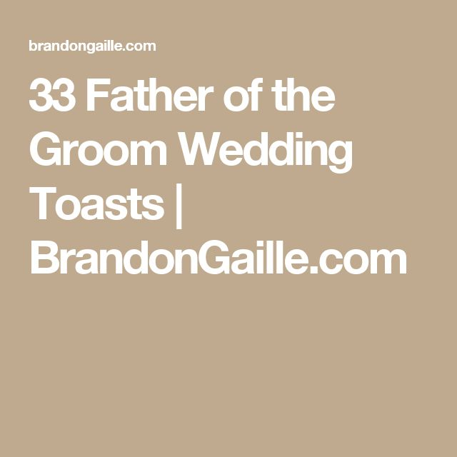 33 Father of the Groom Wedding Toasts | BrandonGaille.com
