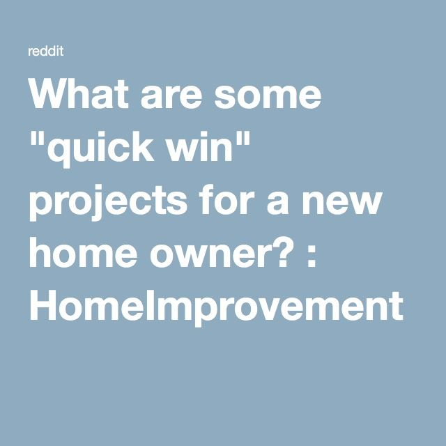 """What are some """"quick win"""" projects for a new home owner? : HomeImprovement"""