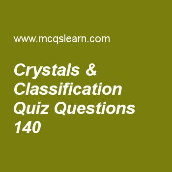 Learn quiz on crystals & classification, chemistry quiz 140 to practice. Free chemistry MCQs questions and answers to learn crystals & classification MCQs with answers. Practice MCQs to test knowledge on crystals and classification, liquefaction of gases, dipole induced dipole forces, unit cell, chemical combinations worksheets.  Free crystals & classification worksheet has multiple choice quiz questions as third angle in hexagonal system of crystals makes angle of, answer key with choices…