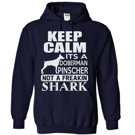 Keep calm, It's a Doberman Pinscher, not a freakin Shark - Limited Edition T-Shirt Hoodie Sweatshirts oau. Check price ==► http://graphictshirts.xyz/?p=104064