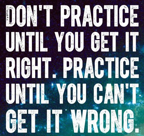 """Practice doesn't make perfect... Perfect practice makes perfect!!!"" One of my teachers told me this and it inspired me because it is so true."