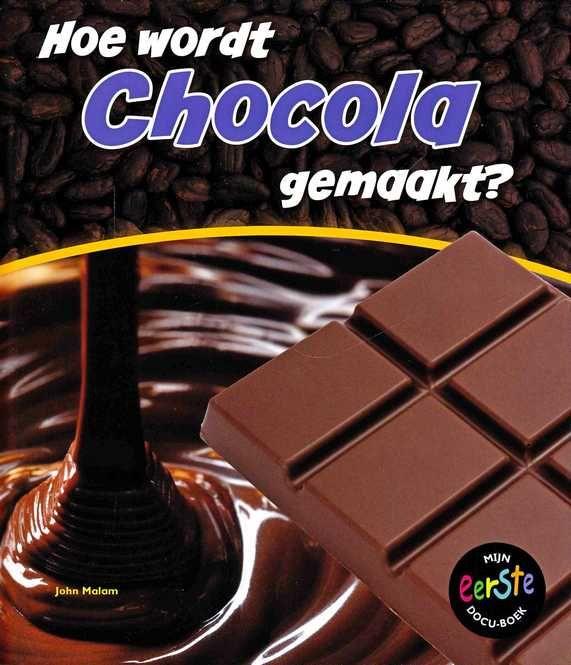 Hoe wordt chocola gemaakt? - John Malam