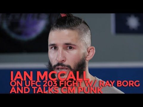 UFC 203: Ian McCall On Fight With Ray Borg & Why CM Punk Is Good For MMA