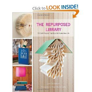 The Repurposed Library: 33 Craft Projects That Give Old Books New Life: Ideas, 33 Crafts, New Life, Repurposed Libraries, Crafts Projects, Craft Projects, Repurpo Libraries, Books Crafts, Old Books