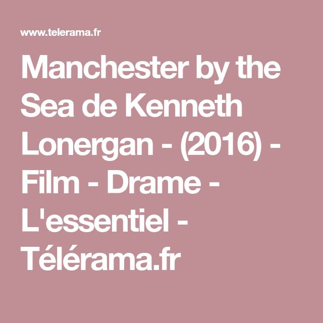 Manchester by the Sea de Kenneth Lonergan - (2016) - Film - Drame - L'essentiel - Télérama.fr