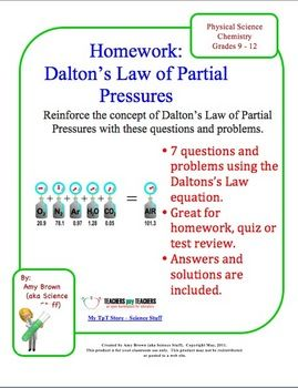 This is a homework worksheet that I use when teaching the gas laws to my chemistry classes. This worksheet covers Dalton's Law of Partial Pressure. There are 7 questions and problems. This worksheet is ready to be photocopied and passed out to your students. This sheet can also be used as test review, a quiz, or problems to be worked in class.
