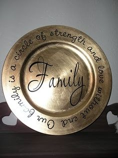 family plate - gold charger from craft store & quote printed on vinyl, cut out & applied to plate