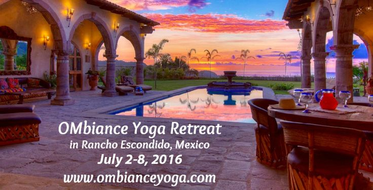 OMbiance Yoga Retreat in Mexico - new dates! July 2-8, 2016 http://www.ombianceyoga.com/retreats.htm