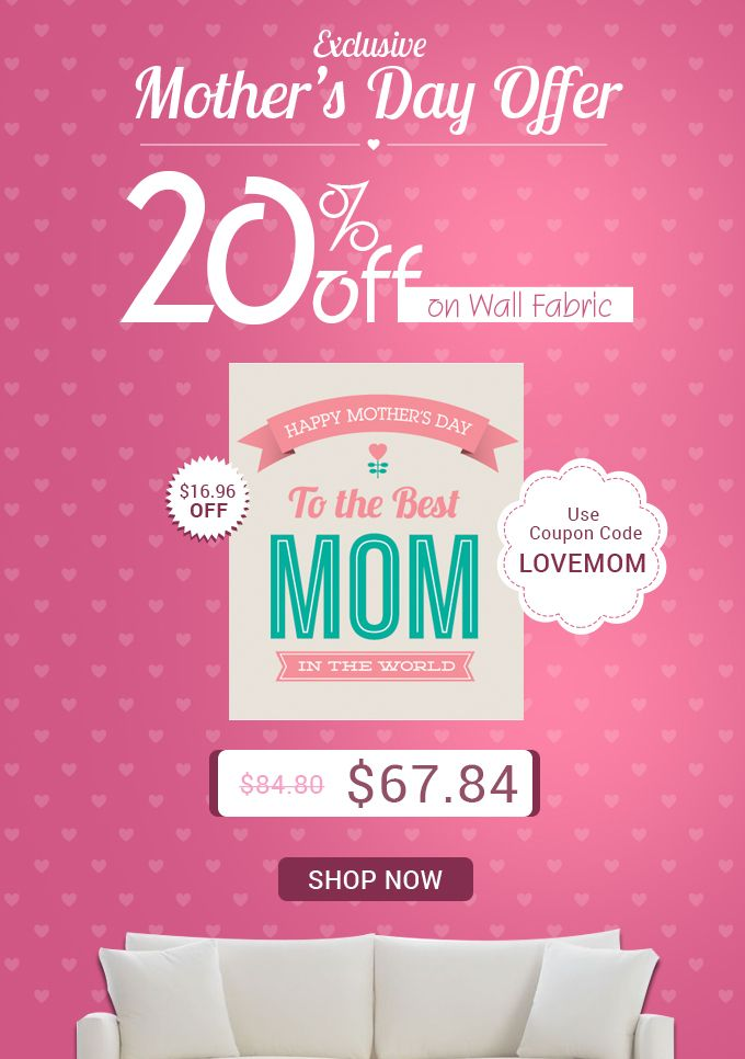 Mother's Day Special Offer Use Coupon Code LOVEMOM and Get 20% Off on Wall Fabric