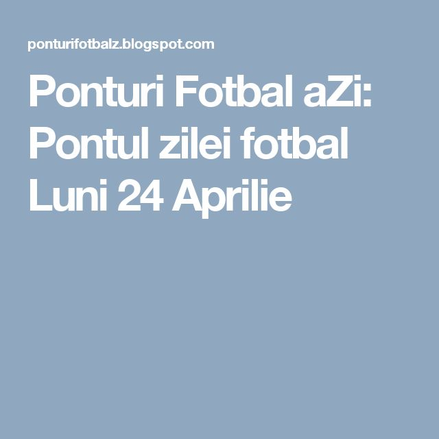 Ponturi Fotbal aZi: Pontul zilei fotbal Luni 24 Aprilie