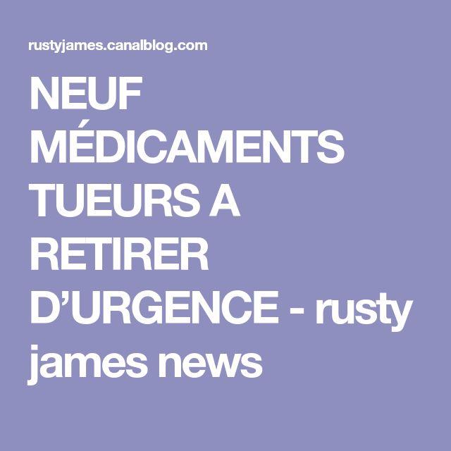 NEUF MÉDICAMENTS TUEURS A RETIRER D'URGENCE - rusty james news