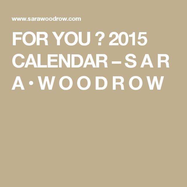 FOR YOU ♡ 2015 CALENDAR – S A R A • W O O D R O W