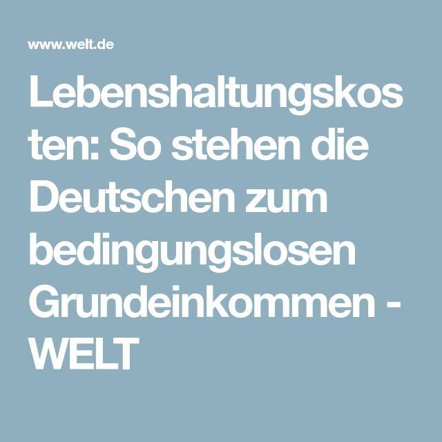 Lebenshaltungskosten: So stehen die Deutschen zum bedingungslosen Grundeinkommen - WELT