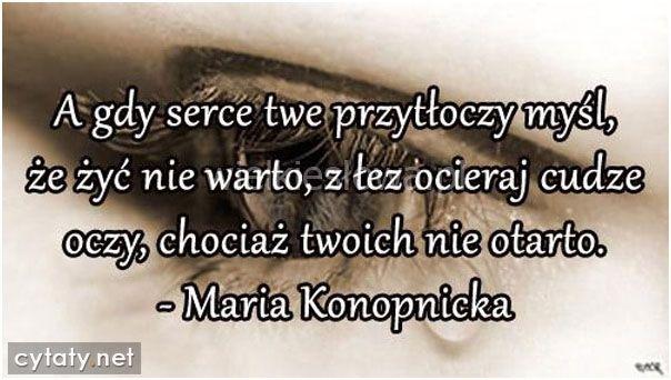 A gdy serce twe przytłoczy myśl, że żyć nie warto... #Konopnicka-Maria,  #Bezinteresowność, #Ból,-cierpienie,-łzy, #Dobro-i-sprawiedliwość