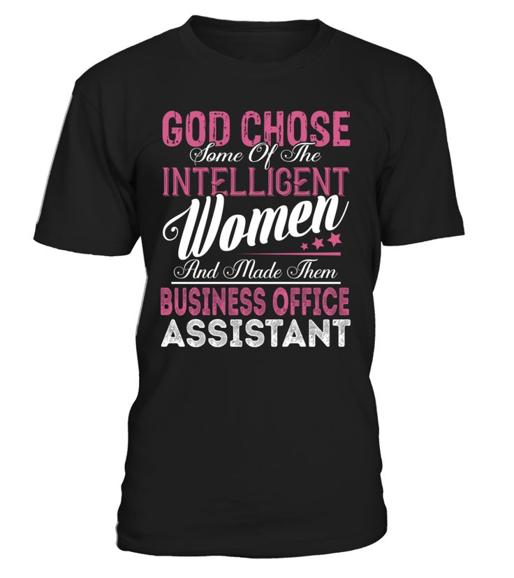 God Chose Some Of The Intelligent Women And Made Them Business Office Assistant #BusinessOfficeAssistant