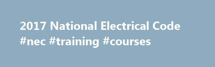 2017 National Electrical Code #nec #training #courses http://georgia.nef2.com/2017-national-electrical-code-nec-training-courses/  # 2017 National Electrical Code (NEC) Seminar Overview This newly updated two-day NEC® training course teaches students how to navigate, use, and understand the NEC as it applies to the electrical work they do. This course is frequently used by electricians for continuing education and licensing renewal purposes. The course highlights changes to the 2017 NEC, i…