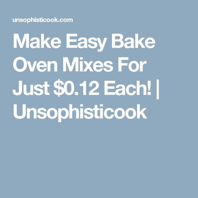 Make Easy Bake Oven Mixes For Just $0.12 Each! | Unsophisticook