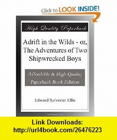Adrift in the Wilds - or, The Adventures of Two Shipwrecked Boys Edward Sylvester Ellis ,   ,  , ASIN: B003YKG5VQ , tutorials , pdf , ebook , torrent , downloads , rapidshare , filesonic , hotfile , megaupload , fileserve