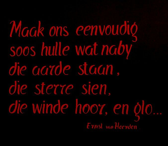 Maak ons eenvoudig...soos hulle wat naby die aarde staan... __ⓠ Ernst van Heerden #Afrikaans Poësie #Afrikana #mooiwoorde