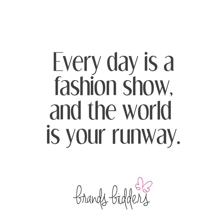 Every day you can walk the catwalk.  #FASHION #RUNWAY #QUOTES #FASHIONQUOTES  http://www.brandsbidders.com/