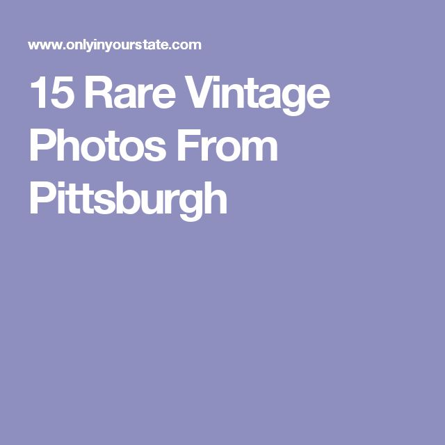15 Rare Vintage Photos From Pittsburgh