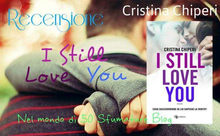 Il nuovo romanzo di Cristina Chiperi, la storia di un amore non corrisposto, e di un ragazzo che arriva al momento giusto per dare sollievo ad un cuore sofferente. @leggereditore http://nelmondodi50sfumature.altervista.org/recensione-still-love-you-cristina-chiperi/