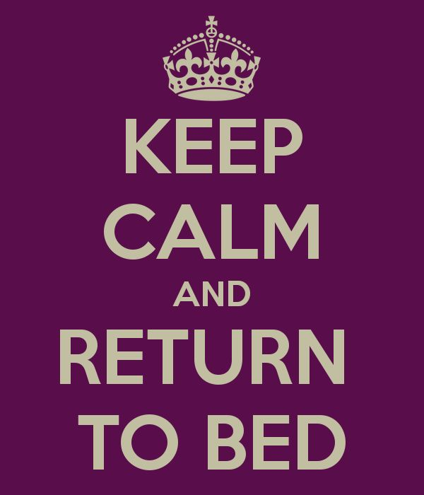 KEEP CALM AND RETURN  TO BED