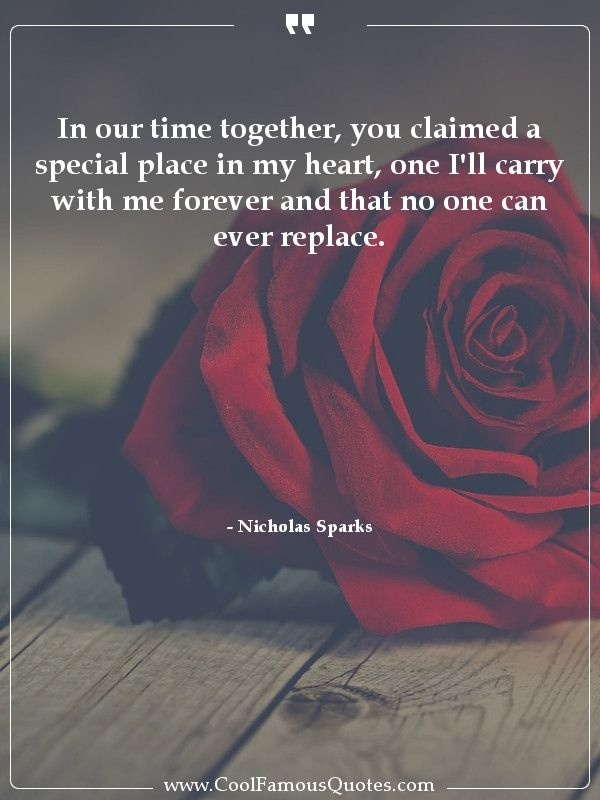 In Our Time Together You Claimed A Special Place In My Heart One I Ll Carry With Me Forever And That No My Heart Quotes Replaced Quotes Most Romantic Quotes