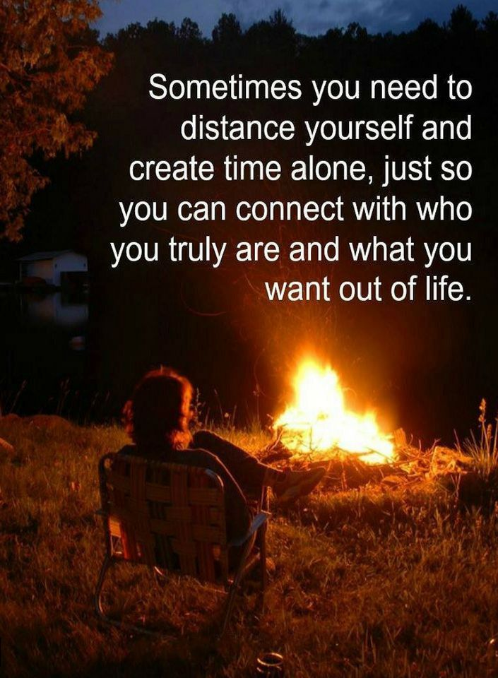 Quotes Sometimes you need to distance yourself and create time alone, just so you can connect with who you truly are and what you want out of life.