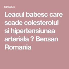 Leacul babesc care scade colesterolul si hipertensiunea arteriala ⋆ Bensan Romania