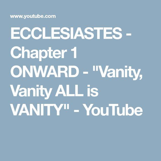 """ECCLESIASTES - Chapter 1 ONWARD - """"Vanity, Vanity ALL is VANITY"""" - YouTube"""