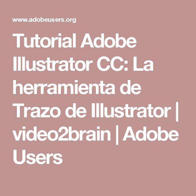 Tutorial Adobe Illustrator CC: La herramienta de Trazo de Illustrator | video2brain | Adobe Users