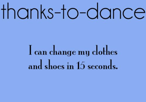 hahaThankstodance, Life, Dance Dance, Thank To Dance, Dance Quotes, Quick Change, Quickchang, So True, Thanks To Dance