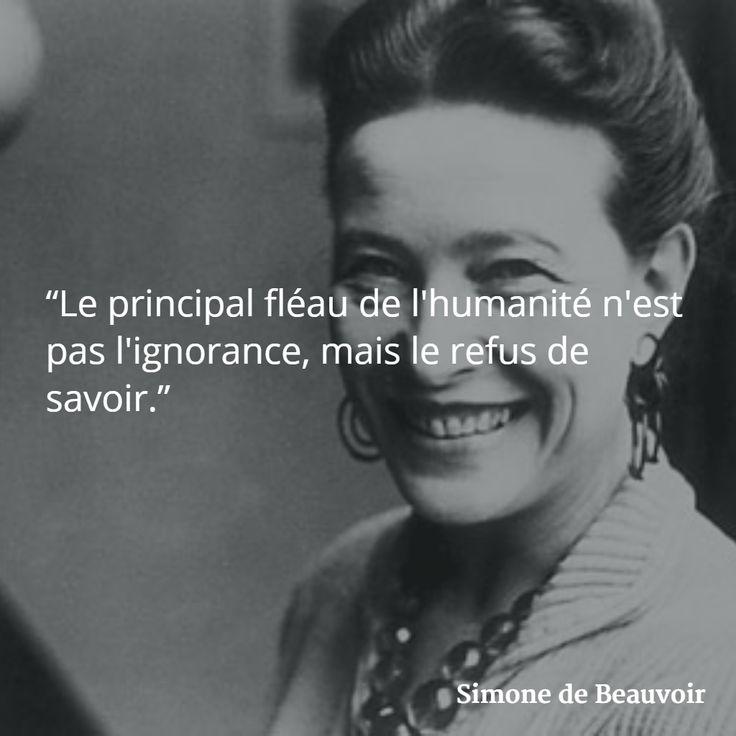 """""""Le principal fléau de l'humanité n'est pas l'ignorance, mais le refus de savoir."""" (Simone de Beauvoir) #citation #ignorance #savoir"""