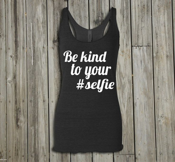 Be kind to yourself...especially to your #selfie!