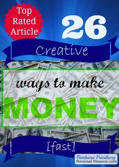 26 CREATIVE WAYS TO MAKE MONEY FAST | Barbara Friedberg-make money fast, unusual money making ideas, make money with creative jobs
