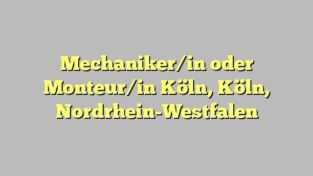 Mechaniker/in oder Monteur/in Köln, Köln, Nordrhein-Westfalen