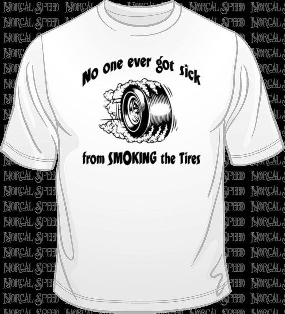 smoking tires funny drag race tshirt m l xl 2xl by norcalspeed707 1200 - Racing T Shirt Design Ideas