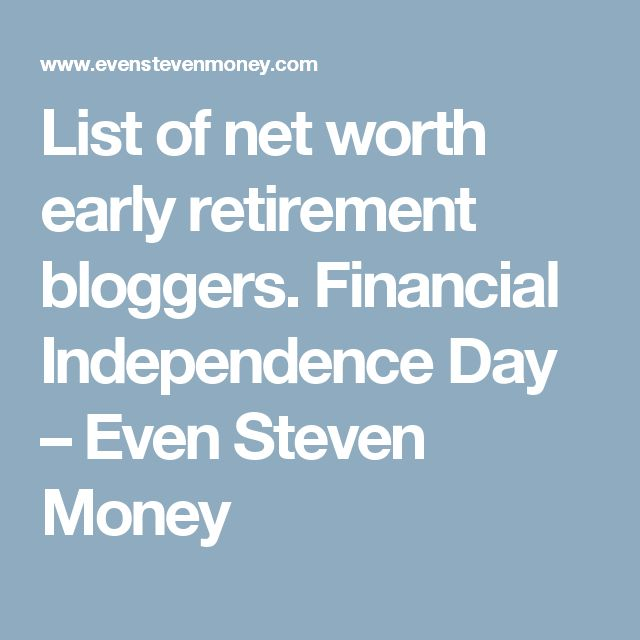 List of net worth early retirement bloggers.  Financial Independence Day – Even Steven Money