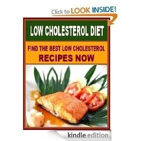 LOW CHOLESTEROL DIET - Find The Best Low Cholesterol Recipes Now [Kindle Edition], (low cholesterol cooking, low cholesterol recipes, low fat cooking, low fat recipes, low cholesterol foods, healthy eating) cook-books healthy-food