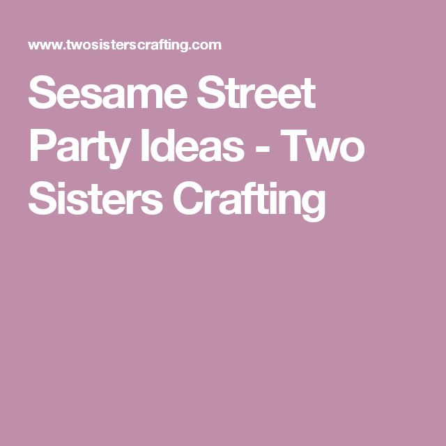 Sesame Street Party Ideas - Two Sisters Crafting